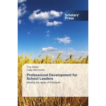 Galow, Troy Professional Development for School Leaders - Meeting the needs of Principals