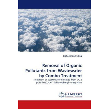 Bag, Bidhanchandra Removal of Organic Pollutants from Wastewater by Combo Treatment - Treatment of Wastewater Released from CC-2 (N,N'-bis(2,4,6-Trichlorophenyl)-urea) Plant