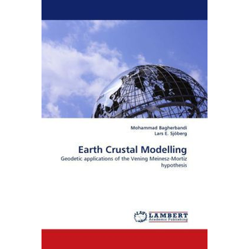 Bagherbandi, Mohammad Earth Crustal Modelling - Geodetic applications of the Vening Meinesz-Mortiz hypothesis