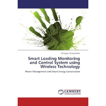 John, Tennyson Samuel Smart Loading Monitoring and Control System using Wireless Technology - Power Management and Smart Energy Conservation