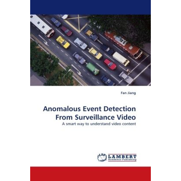 Jiang, Fan Anomalous Event Detection From Surveillance Video - A smart way to understand video content