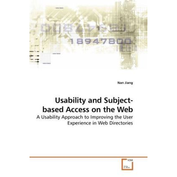 Jiang, Nan Usability and Subject-based Access on the Web - A Usability Approach to Improving the User Experience in Web Directories