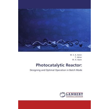 Amin, M. S. A. Photocatalytic Reactor: - Designing and Optimal Operation in Batch Mode