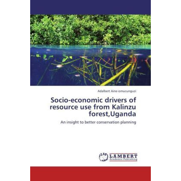 Aine-omucunguzi, Adalbert Socio-economic drivers of resource use from Kalinzu forest,Uganda - An insight to better conservation planning