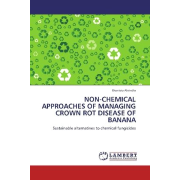 Alvindia, Dionisio NON-CHEMICAL APPROACHES OF MANAGING CROWN ROT DISEASE OF BANANA - Sustainable alternatives to chemical fungicides