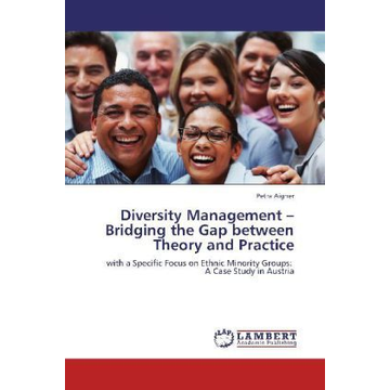 Aigner, Petra Diversity Management   Bridging the Gap between Theory and Practice - with a Specific Focus on Ethnic Minority Groups: A Case Study in Austria