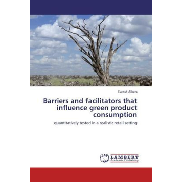 Albers, Ewout Barriers and facilitators that influence green product consumption - quantitatively tested in a realistic retail setting