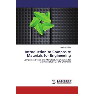 Al-Tabey, Wael Introduction to Composite Materials for Engineering - Composites Design and Manufacturing Courses for Graduate Students and Engineers