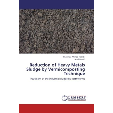Ahmed Hamdi, Shaymaa Reduction of Heavy Metals Sludge by Vermicomposting Technique - Treatment of the industrial sludge by earthworms