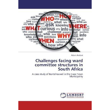 Andani, Adam Challenges facing ward committee structures in South Africa - A case study of Bonteheuwel in the Cape Town Municipality