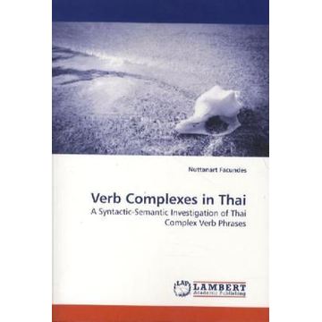 Facundes, Nuttanart Verb Complexes in Thai - A Syntactic-Semantic Investigation of Thai Complex Verb Phrases