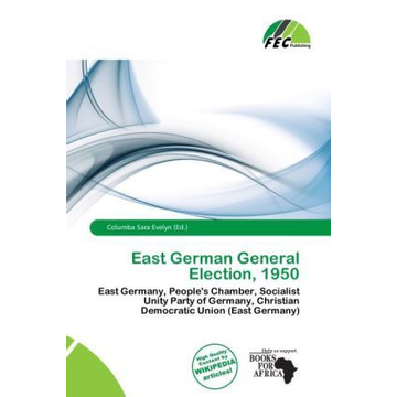 Alphascript Publishing East German General Election, 1950 - East Germany, People's Chamber, Socialist Unity Party of Germany, Christian Democratic Union (East Germany)