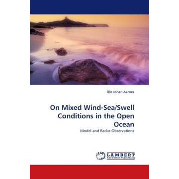 Aarnes, Ole J. On Mixed Wind-Sea/Swell Conditions in the Open Ocean - Model and Radar-Observations
