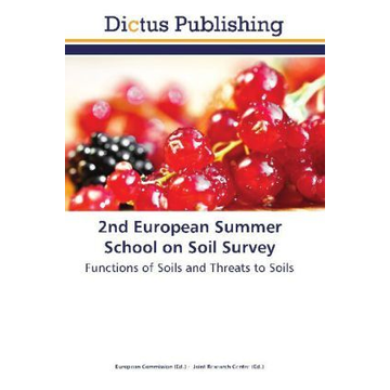 Dictus Publishing 2nd European Summer School on Soil Survey - Functions of Soils and Threats to Soils. Hrsg.: European Commission