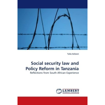 Ackson, Tulia Social security law and Policy Reform in Tanzania - Reflections from South African Experience