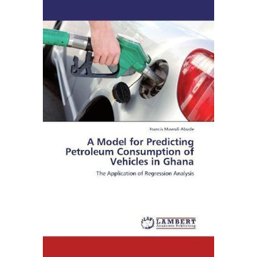 Abude, Francis Mawuli A Model for Predicting Petroleum Consumption of Vehicles in Ghana - The Application of Regression Analysis