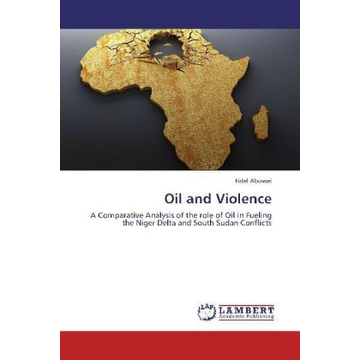Abowei, Fidel Oil and Violence - A Comparative Analysis of the role of Oil in Fueling the Niger Delta and South Sudan Conflicts
