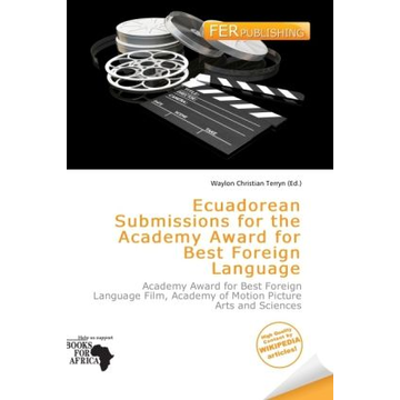 Alphascript Publishing Ecuadorean Submissions for the Academy Award for Best Foreign Language - Academy Award for Best Foreign Language Film, Academy of Motion Picture Arts and Sciences