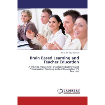 Abu Hashem, Hoda M. Brain Based Learning and Teacher Education - A Training Program for Developing Listening and Pronunciation Teaching Skills of Prospective EFL Teachers