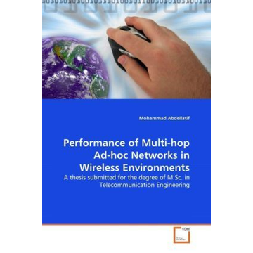 Abdellatif, Mohammad Performance of Multi-hop Ad-hoc Networks in Wireless Environments - A thesis submitted for the degree of M.Sc. in Telecommunication Engineering