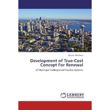 Abraham, Dennis Development of True-Cost Concept For Renewal - of Municipal Underground Pipeline Systems