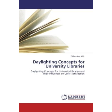 Kan Kilic, Didem Daylighting Concepts for University Libraries - Daylighting Concepts for University Libraries and Their Influences on Users' Satisfaction