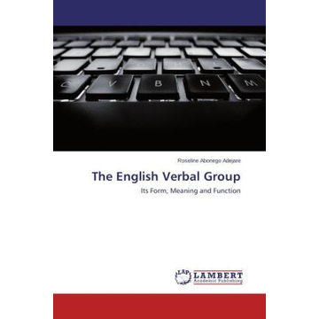 Adejare, Roseline Abonego The English Verbal Group - Its Form, Meaning and Function