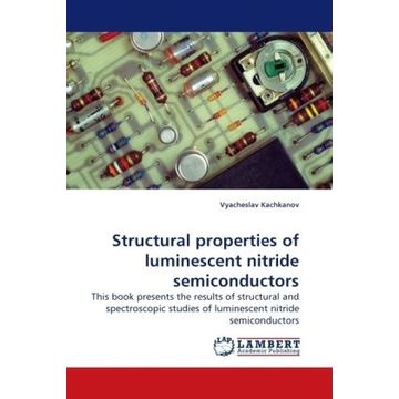 Kachkanov, Vyacheslav Structural properties of luminescent nitride semiconductors - This book presents the results of structural and spectroscopic studies of luminescent nitride semiconductors