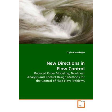 Kasnako lu, Co ku New Directions in Flow Control - Reduced Order Modeling, Nonlinear Analysis and Control Design Methods for the Control of Fluid Flow Problems