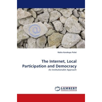 Karakaya Polat, Rabia The Internet, Local Participation and Democracy - An Institutionalist Approach