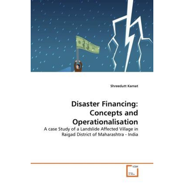 Kamat, Shreedutt Disaster Financing: Concepts and Operationalisation - A case Study of a Landslide Affected Village in Raigad District of Maharashtra - India