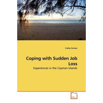 Gomez, Cathy Coping with Sudden Job Loss - Experiences in the Cayman Islands