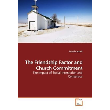 Caddell, David The Friendship Factor and Church Commitment - The Impact of Social Interaction and Consensus