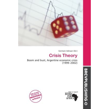Alphascript Publishing Crisis Theory - Boom and bust, Argentine economic crisis (1999 2002)