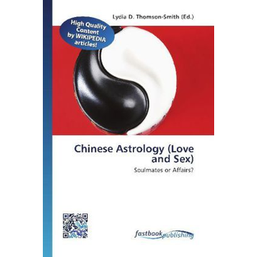 FastBook Publishing Chinese Astrology (Love and Sex) - Soulmates or Affairs?