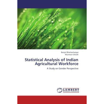 Bhattacharyya, Banjul Statistical Analysis of Indian Agricultural Workforce - A Study on Gender Perspective