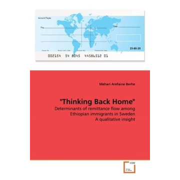 """Berhe, Mehari Arefaine """"Thinking Back Home"""" - Determinants of remittance flow among Ethiopian immigrants in Sweden A qualitative insight"""