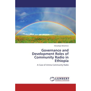 Belachew, Dessalegn Governance and Development Roles of Community Radio in Ethiopia - A Case of Jimma Community Radio