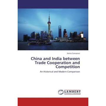 Consonni, Anita China and India between Trade Cooperation and Competition - An Historical and Modern Comparison