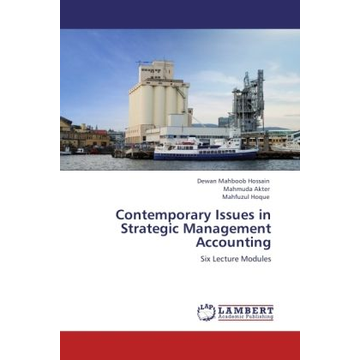 Hossain, Dewan Mahboob Contemporary Issues in Strategic Management Accounting - Six Lecture Modules