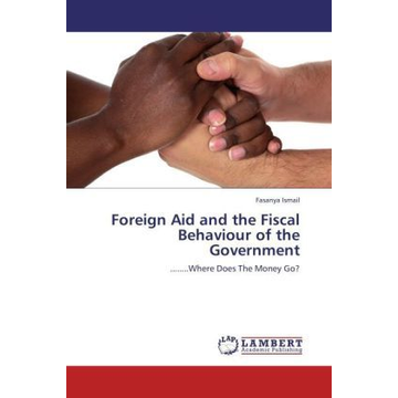 Ismail, Fasanya Foreign Aid and the Fiscal Behaviour of the Government - ........Where Does The Money Go?
