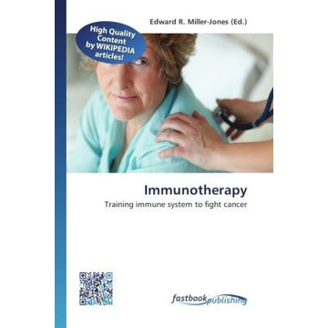 FastBook Publishing Immunotherapy - Training immune system to fight cancer