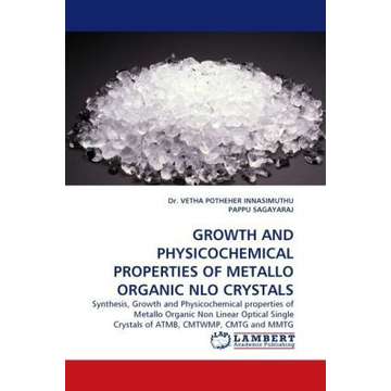 Innasimuthu, Vetha P. GROWTH AND PHYSICOCHEMICAL PROPERTIES OF METALLO ORGANIC NLO CRYSTALS - Synthesis, Growth and Physicochemical properties of Metallo Organic Non Linear Optical Single Crystals of ATMB, CMTWMP, CMTG and MMTG