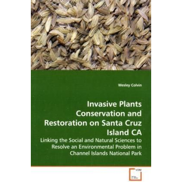 Colvin, Wesley Invasive Plants Conservation and Restoration on  Santa Cruz Island CA - Linking the Social and Natural Sciences to Resolve  an Environmental Problem in Channel Islands National  Park