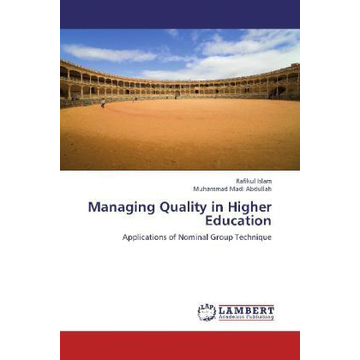 Islam, Rafikul Managing Quality in Higher Education - Applications of Nominal Group Technique