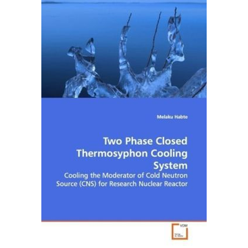 Habte, Melaku Two Phase Closed Thermosyphon Cooling System - Cooling the Moderator of Cold Neutron Source (CNS)  for Research Nuclear Reactor