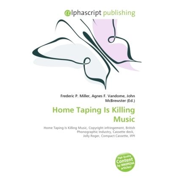 Alphascript Publishing Home Taping Is Killing Music