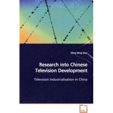 Diao, Ming Ming Research into Chinese Television Development - Television Industrialisation in China