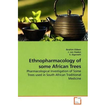Eldeen, Ibrahim Ethnopharmacology of some African Trees - Pharmacological Investigation of Some Trees used in South African Traditional Medicine