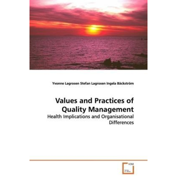 Lagrosen, Yvonne Values and Practices of Quality Management - Health Implications and Organisational Differences